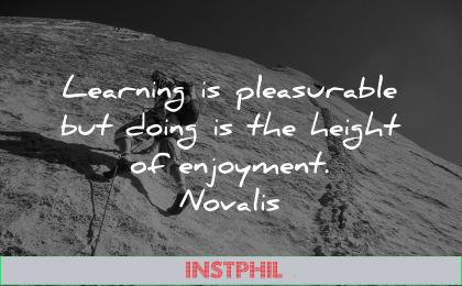 learning quotes pleasurable doing height enjoyment novalis wisdom man climbing rocks mountains