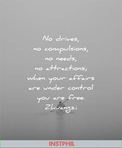 letting go quotes drives compulsions needs attractions when your affairs are under control you free zhuangzi wisdom