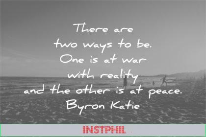 letting go quotes there are two ways one war with reality other peace byron katie wisdom