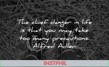 life quotes chief danger take precautions alfred adler wisdom shows grass