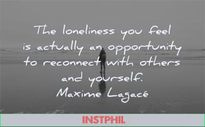 loneliness quotes you feel actually opportunity reconnect others yourself maxime lagace wisdom standing man