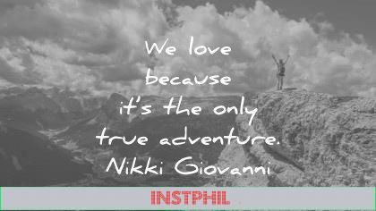 love quotes because only true adventure nikki giovanni wisdom