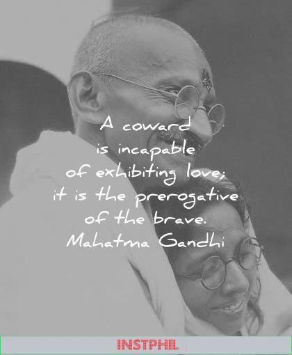 mahatma gandhi quotes coward incapable exhibiting love the prerogative the brave wisdom