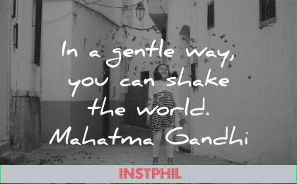 mahatma gandhi quotes gentle way you can shake world wisdom girl happy
