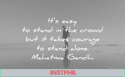 mahatma gandhi quotes easy stand crowd takes courage alone wisdom