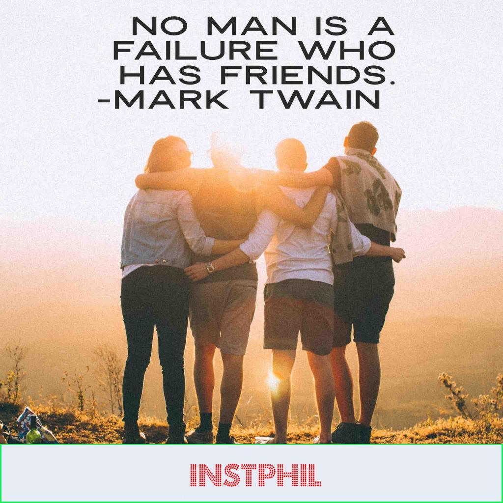 """Mark Twain on friendship """"No man is a failure who has friends"""""""