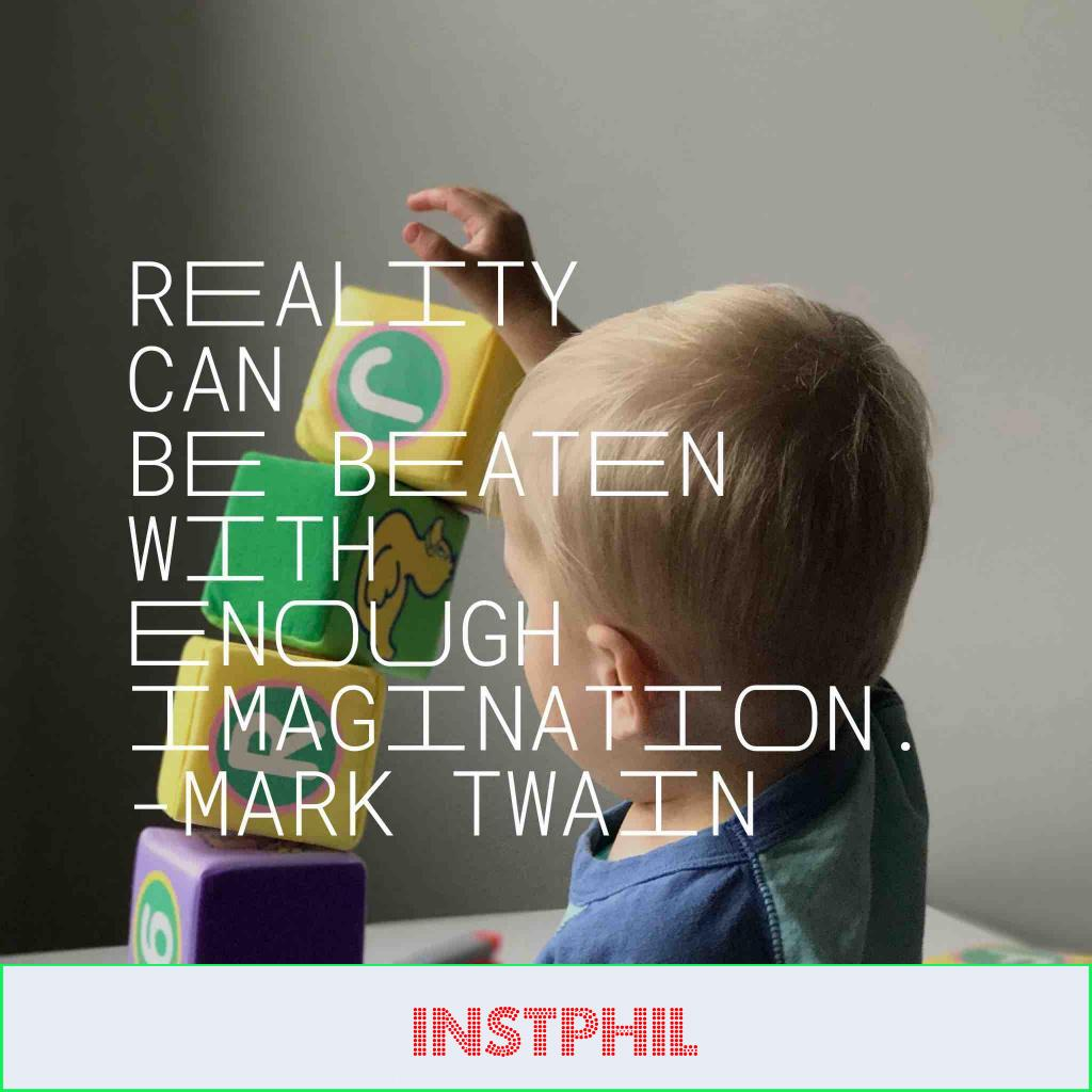 """Mark Twain quote """"Reality can be beaten with enough imagination"""""""