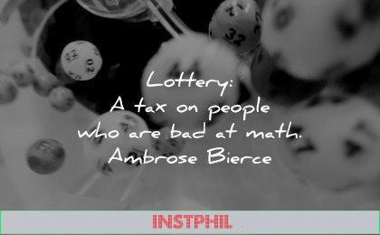 money quotes lottery tax people who bad math ambrose bierce wisdom balls