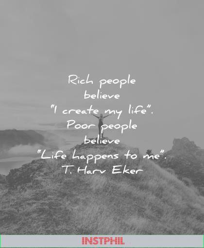 money quotes rich people believe create life poor happens t harv eker wisdom