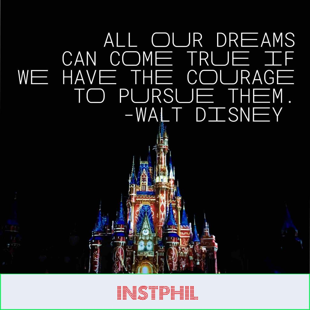 """Disney motivational quote """"All our dreams can come true if we have the courage to pursue them"""""""