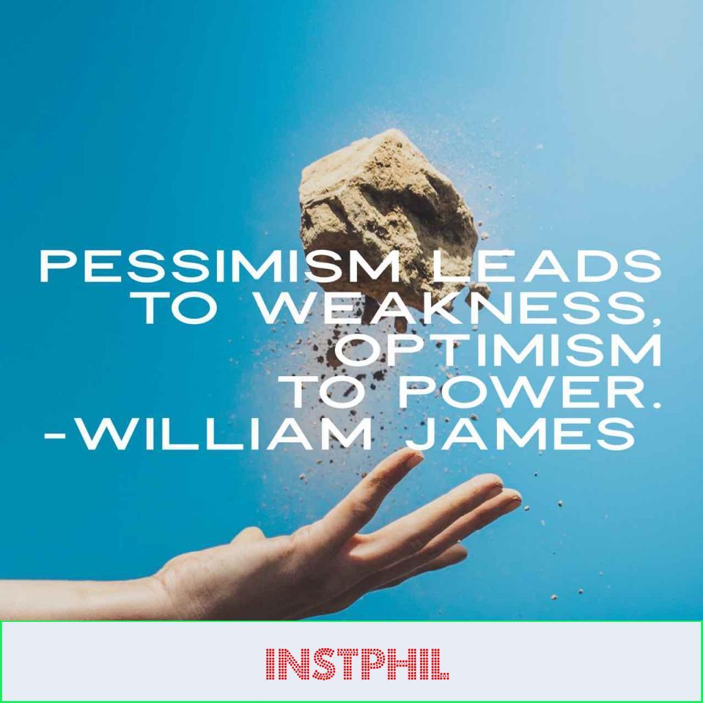 "William James optimistic quote ""Pessimism leads to weakness, optimism to power"""