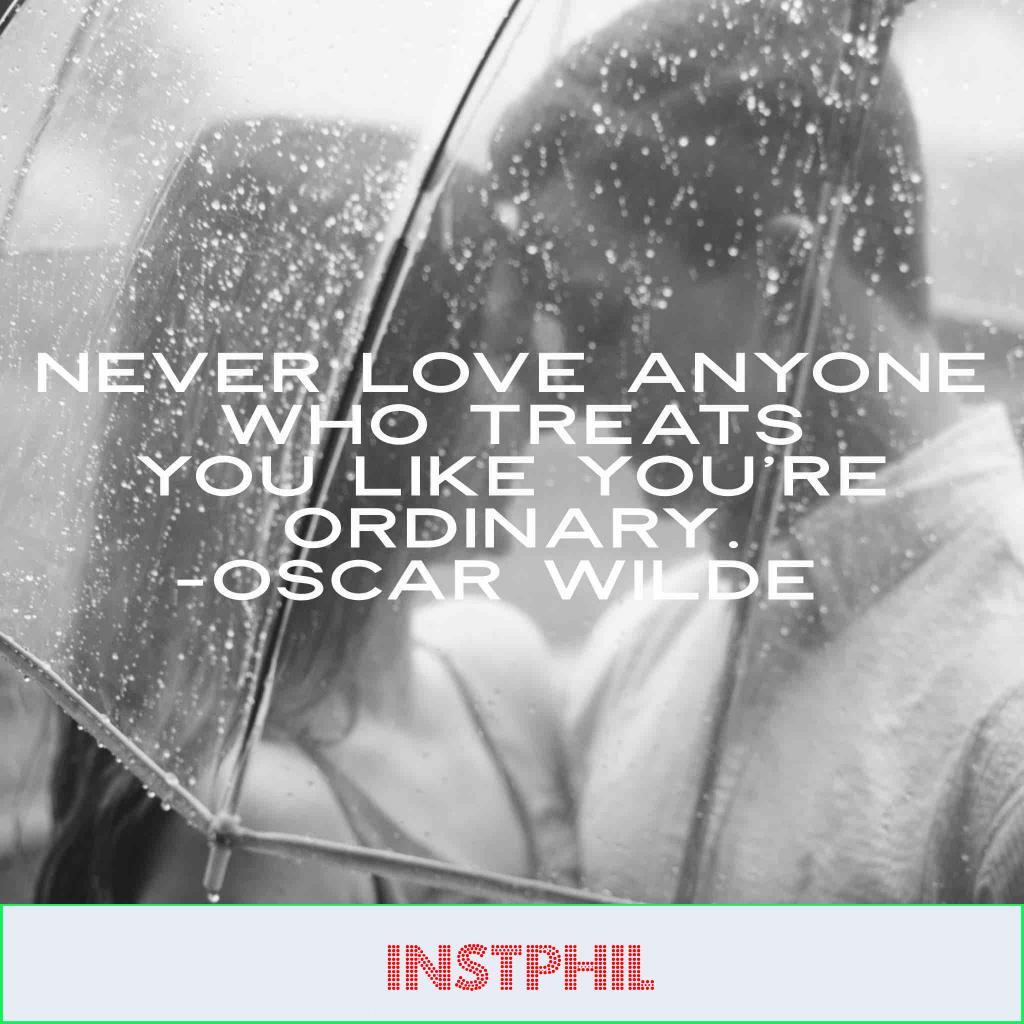 "Oscar Wilde quote ""Never love anyone who treats you like you're ordinary"""