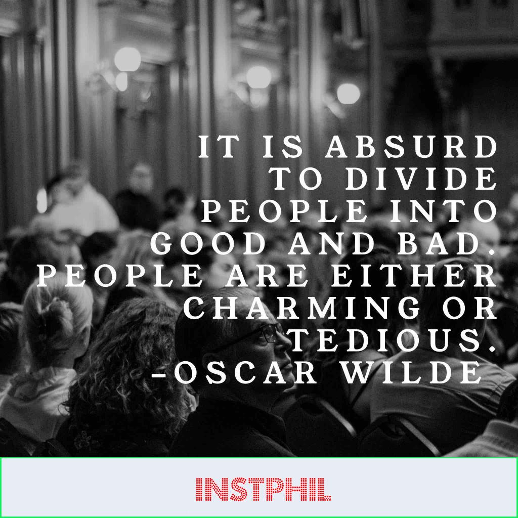 """""""It is absurd to divide people into good and bad. People are either charming or tedious"""""""