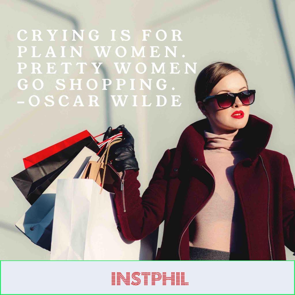 "Oscar Wilde quote ""Crying is for plain women. Pretty women go shopping"""