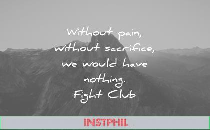 pain quotes without sacrifice would have nothing fight club wisdom
