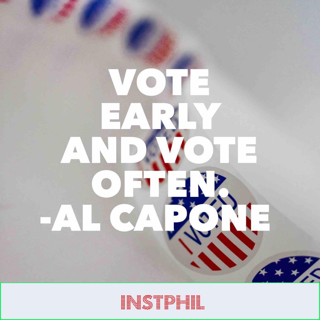 """Al Capone politics quote """"Vote early and vote often"""""""