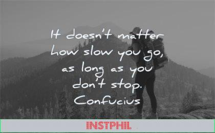 positive quotes doesnt matter how slow you go long dont stop confucius wisdom man hiking