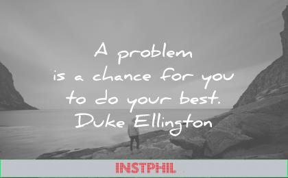 positive quotes problem chance you your best duke ellington wisdom