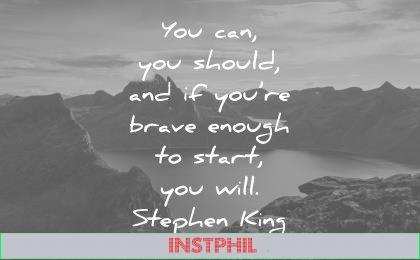 positive quotes you can should are brave enough start will stephen king wisdom