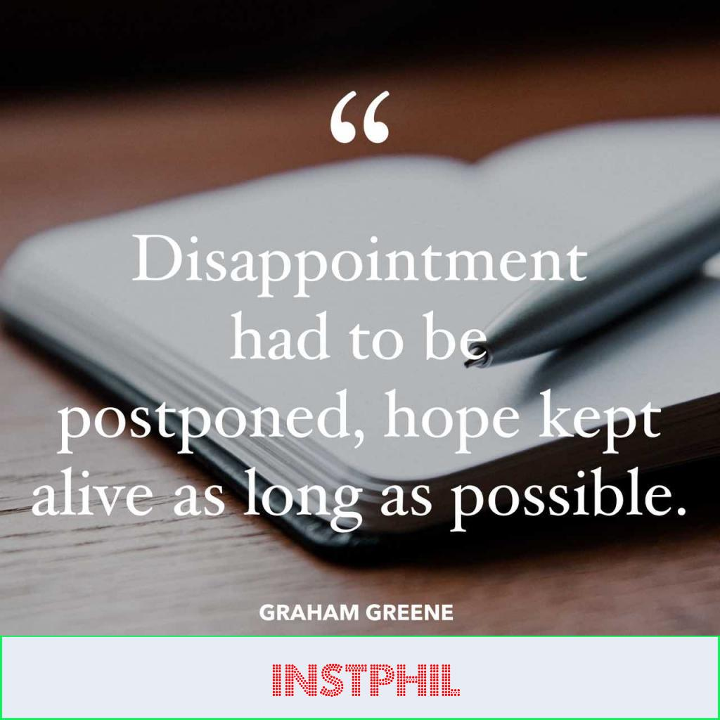 """Graham Greene quote """"Disappointment had to be postponed, hope kept alive as long as possible"""""""