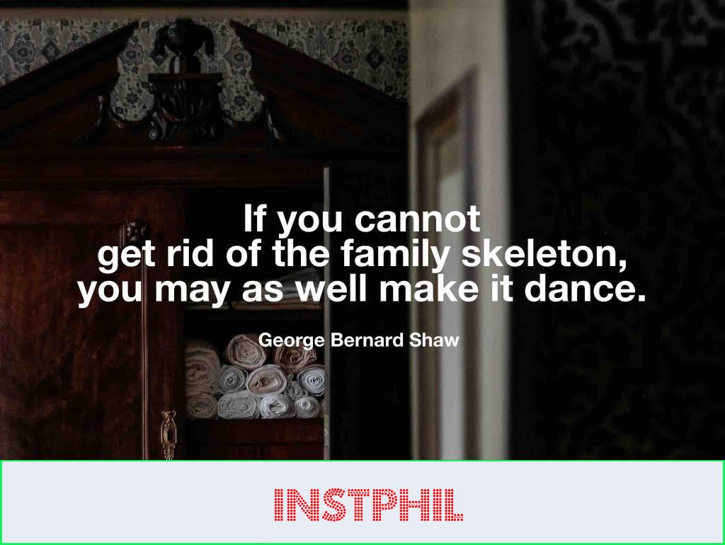 """George Bernard Shaw quote """"If you cannot get rid of the family skeleton, you may as well make it dance"""""""
