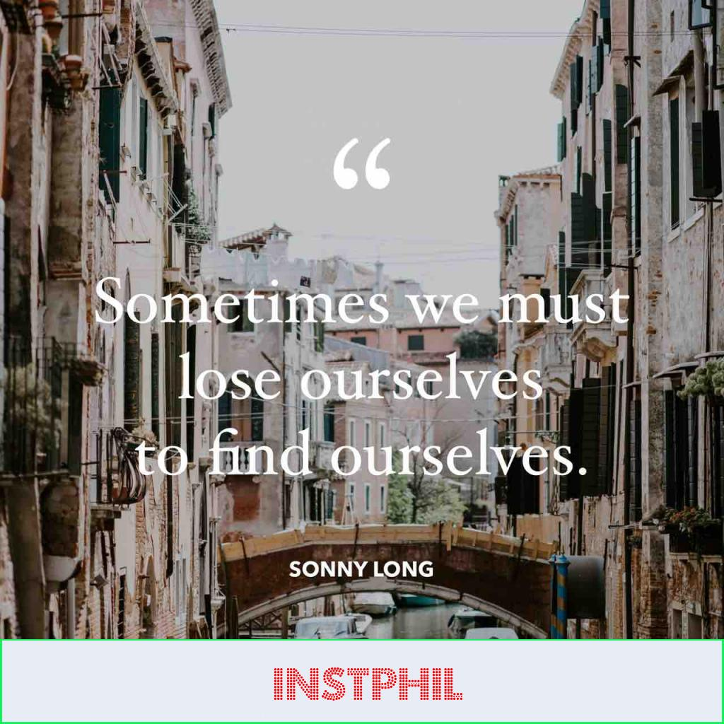 """Sonny Long quote """"Sometimes we must lose ourselves to find ourselves"""""""