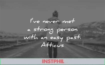 quotes about strength never met strong person easy past atticus wisdom woman walk road