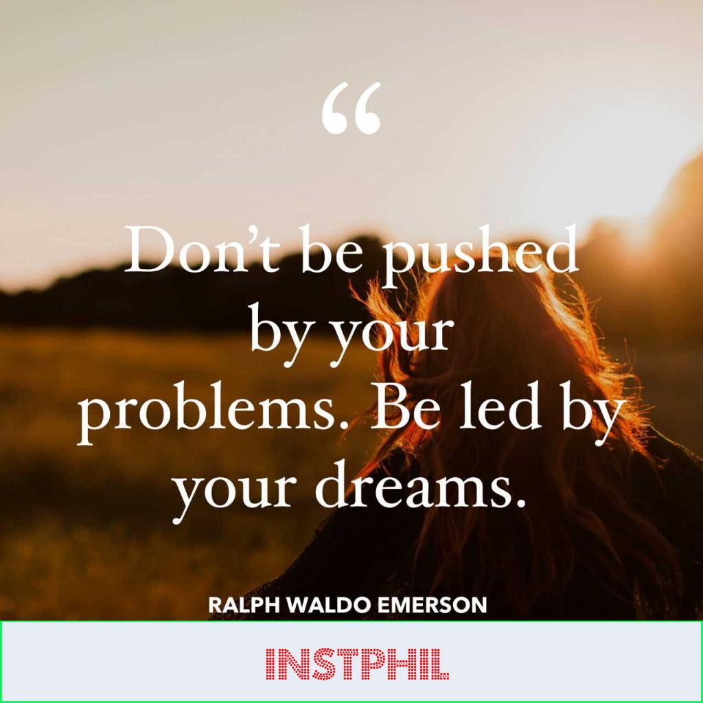 """Emerson quote """"Don't be pushed by your problems. Be led by your dreams"""""""