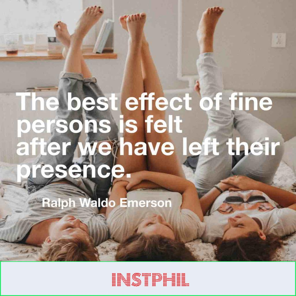 """""""The best effect of fine persons is felt after we have left their presence"""""""