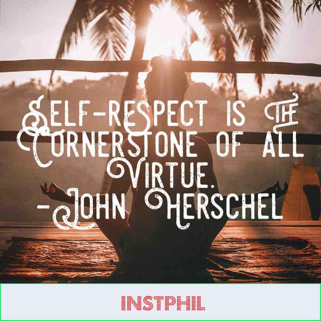 "John Herschel quote ""Self-respect is the cornerstone of all virtue"""