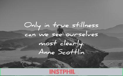 self respect quotes only true stillness see ourselves most clearly anne scottlin wisdom nature man sitting