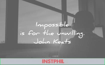 short inspirational quotes impossible for the unwilling john keats wisdom
