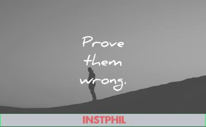 short inspirational quotes prove them wrong wisdom