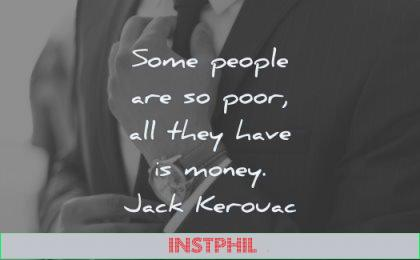 short quotes some people poor all they have money jack kerouac wisdom