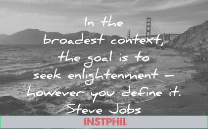 steve jobs quotes broadest context goal seek enlightenment however you define wisdom