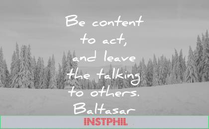 success quotes content act leave talking others baltasar wisdom