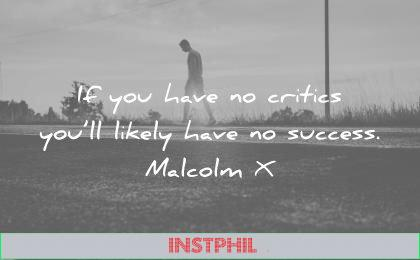 success quotes you have critics likely have malcolm x wisdom