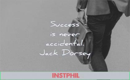 success quotes never accidental jack dorsey wisdom man walking