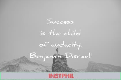 success quotes is the child of audacity benjamin disraeli wisdom