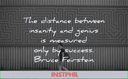 success quotes distance between insanity genius measured bruce feirstein wisdom man walking