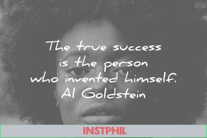success quotes the true success is the person who invented himself al goldstein wisdom quotes