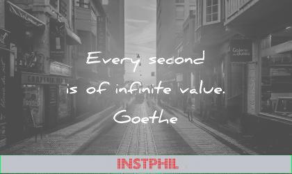 time quotes every second infinite value goethe wisdom