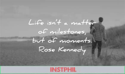 time quotes life isnt matter milestones moments rose kennedy wisdom father kid beach walk