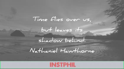 time quotes flies over leaves shadow behind nathaniel hawthorne wisdom