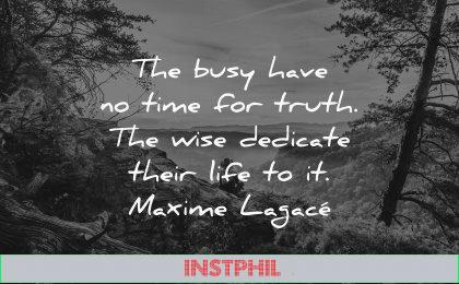 truth quotes busy have time wise dedicate their life maxime lagace wisdom nature woman sitting