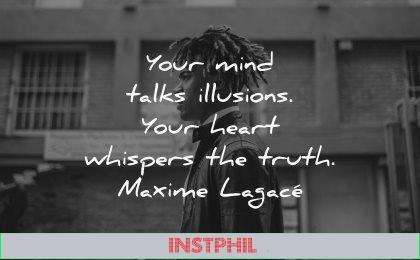 truth quotes mind talks illusions heart whispers maxime lagace wisdom black man