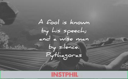 words of wisdom fool known his speech wise man silence pythagoras wisdom