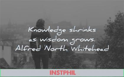 words of wisdom knowledge shrinks grows alfred north whitehead woman