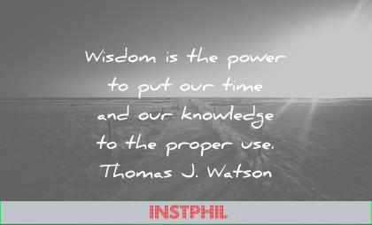 words of wisdom quotes power put time our knowledge proper thomas j watson