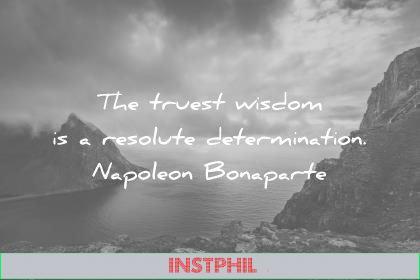 words of wisdom quotes truest resolute determination napoleon bonaparte